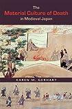 Gerhart, Karen M.: The Material Culture of Death in Medieval Japan
