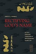 Rectifying God's Name: Liu Zhi's Confucian…