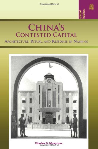 chinas-contested-capital-architecture-ritual-and-response-in-nanjing-spatial-habitus-making-and-meaning-in-asias-architecture