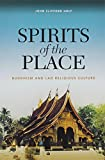 Holt, John Clifford: Spirits of the Place: Buddhism and Lao Religious Culture