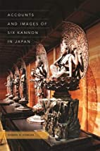 Accounts and Images of Six Kannon in Japan…