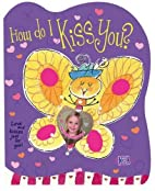 How Do I Kiss You? by Weimer