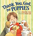 Thank You, God, for Puppies by Mary Manz…
