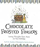 Winborn, Marsha: Chocolate Frosted Fingers: Loving Thoughts from Mom on Your Birthday