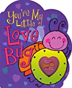You're My Little Love Bug (Parent Love…