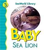 Baby Sea Lion (Seaworld Library) by Julie…