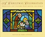 Kennedy, Pamela: A Christmas Celebration: Traditions and Customs from Around the World