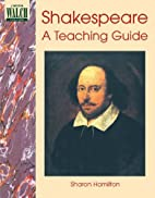 Shakespeare: A Teaching Guide by Sharon…