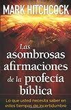 Mark Hitchcock: Las asombrosas afirmaciones de la profecia biblica (Spanish Edition)