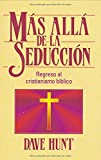 Hunt, Dave: Mas Alla De La Seduccion/ Beyond Seduction: Regreso Al Cristianismo Biblico/ a Return to Biblical Christianity