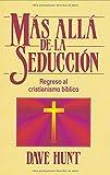Hunt, Dave: Más allá de la seducción: regreso al cristianismo bíblico: Beyond Seduction: A Return to Biblical Christianity (Spanish Edition)