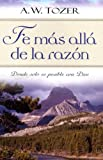 Tozer, A.W.: Fe Mas Alla De La Razon :Donde Solo Es Posible Con Dios / Faith Beyond Reason: Donde Solo Es Posible Con Dios