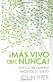 Piper, John: Mas vivo que nunca!: Finally Alive (Spanish Edition)