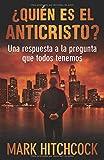 Hitchcock, Mark: ¿Quién es el Anticristo?: Una respuesta a la pregunta que todos tenemos (Spanish Edition)