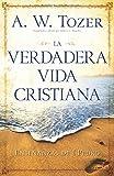 Tozer, A. W.: La verdadera vida cristiana: Enseñanzas de 1 Pedro (Spanish Edition)