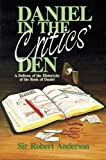 Anderson, Robert: Daniel in the Critics' Den: A Defense of the Historicity of the Book of Daniel