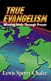 Chafer, Lewis Sperry: True Evangelism: Winning Souls Through Prayer