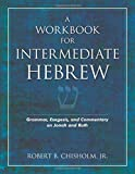 Chisholm, Robert B.: A Workbook for Intermediate Hebrew: Grammar, Exegesis, And Commentary on Jonah And Ruth