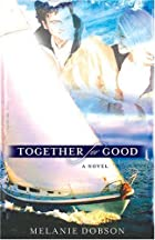 Together for Good: A Novel by Melanie Dobson