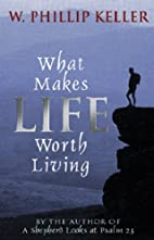 What Makes Life Worth Living by W. Phillip…