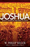 Keller, W. Phillip: Joshua: Mighty Warrior and Man of Fearless Faith