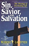 Lightner, Robert P.: Sin, the Savior, and Salvation: The Theology of Everlasting Life