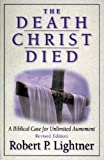 Lightner, Robert P.: The Death Christ Died: A Biblical Case for Unlimited Atonement
