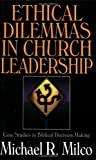 Milco, Michael R.: Ethical Dilemmas in Church Leadership: Case Studies in Biblical Decision Making