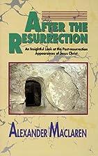 After the Resurrection by Alexander Maclaren