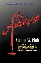 The Antichrist by Arthur Walkington Pink