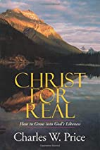 Christ for Real: How to Grow into God's…