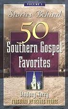 Stories Behind 50 Southern Gospel Favorites,…