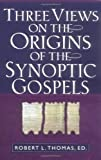 Thomas, Robert L.: Three Views on the Origins of the Synoptic Gospels