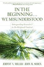 In the Beginning... We Misunderstood:…