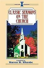 Classic Sermons on the Church by Warren W.…
