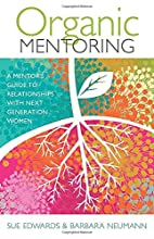 Organic Mentoring: A Mentor's Guide to…