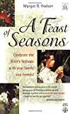 Hodson, Margot R.: A Feast of Seasons: Celebrate the Bible's Festivals With Your Family and Friends