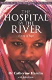 Little, John: The Hospital By The River: A Story Of Hope