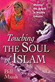 Musk, Bill: Touching The Soul Of Islam: Sharing The Gospel In Muslim Cultures