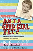 Am I a Good Girl Yet? by Carolyn Bramhall