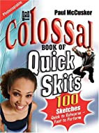 The Colossal Book of Quick Skits: Bite-Sized…