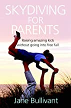 Skydiving for Parents by Jane Bullivant