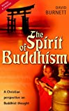 Burnett, David: Spirit of Buddhism, The: A Christian Perspective on Buddhist Thought