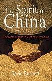 Burnett, David: Spirit of China, The: The Roots of Faith in Twenty-First Century China