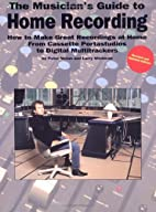 The Musician's Guide To Home Recording by…