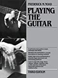 Noad, Frederick M.: Playing the Guitar: A Self-Instruction Guide to Technique and Theory