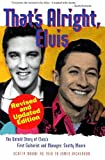 Dickerson, James: That&#39;s Alright, Elvis: The Untold Story of Elvis&#39;s First Guitarist and Manager, Scotty Moore