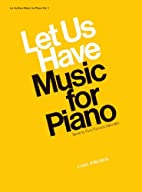 Let Us have Music for Piano in Two Volumes,…