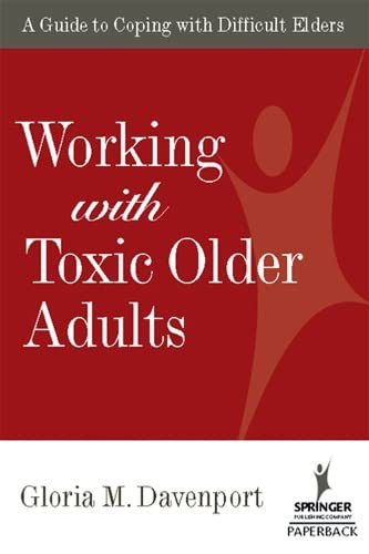 working-with-toxic-older-adults-a-guide-to-coping-with-difficult-elders-springer-series-on-lifestyles-and-issues-in-aging