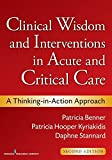 Patricia Benner: Clinical Wisdom and Interventions in Acute and Critical Care, Second Edition: A Thinking-in-Action Approach (Benner, Clinical Wisdom and Interventions in Acute and Critical Care)